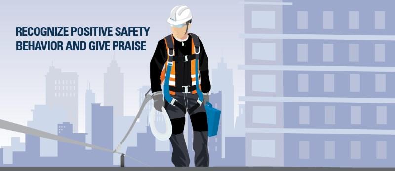 Praise good safety behavior to reinforce good behavior